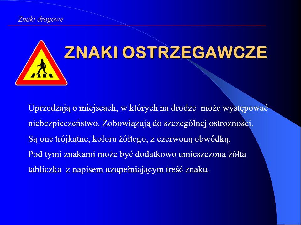 Wybrane znaki informacyjne Znaki drogowe Ten znak informuje, że kierujący na tej drodze ma pierwszeństwo.
