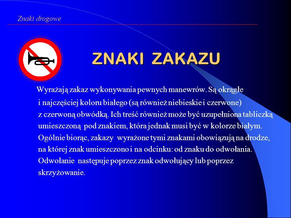 ZNAKI ZAKAZU Wyrażają zakaz wykonywania pewnych manewrów.