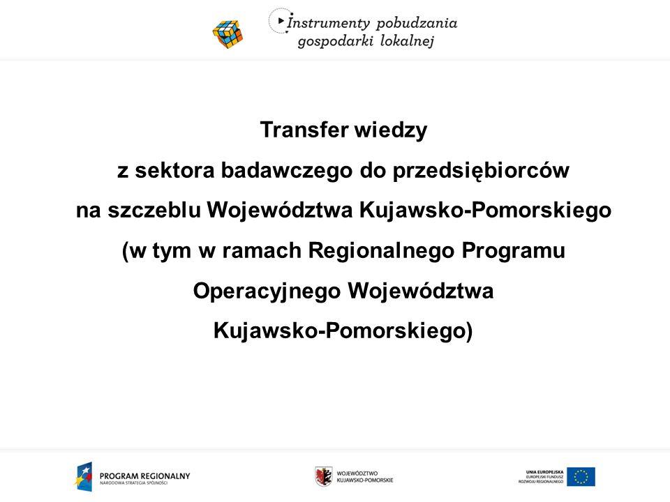 Transfer wiedzy z sektora badawczego do przedsiębiorców na szczeblu Województwa Kujawsko-Pomorskiego (w tym w ramach Regionalnego Programu Operacyjnego Województwa Kujawsko-Pomorskiego)