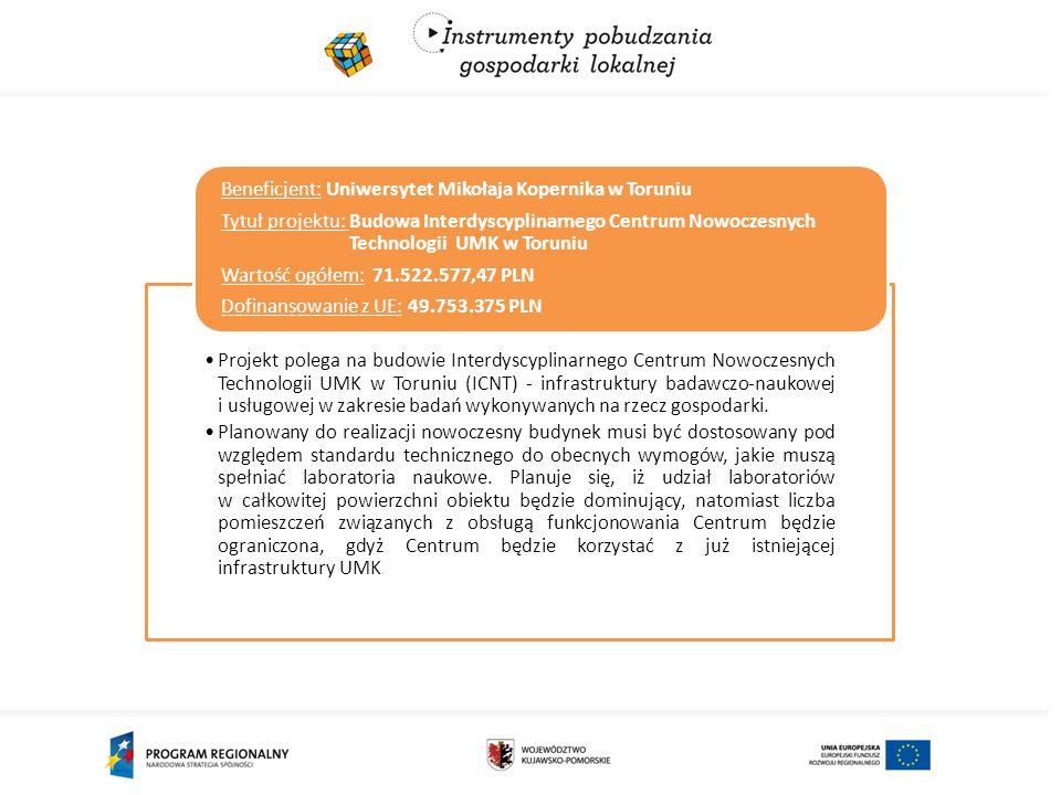 Projekt polega na budowie Interdyscyplinarnego Centrum Nowoczesnych Technologii UMK w Toruniu (ICNT) - infrastruktury badawczo-naukowej i usługowej w zakresie badań wykonywanych na rzecz gospodarki.