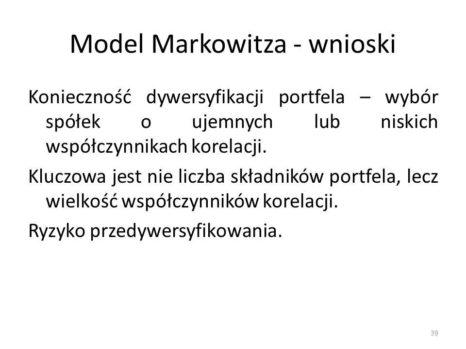 Model Markowitza - wnioski Konieczność dywersyfikacji portfela – wybór spółek o ujemnych lub niskich współczynnikach korelacji. Kluczowa jest nie licz