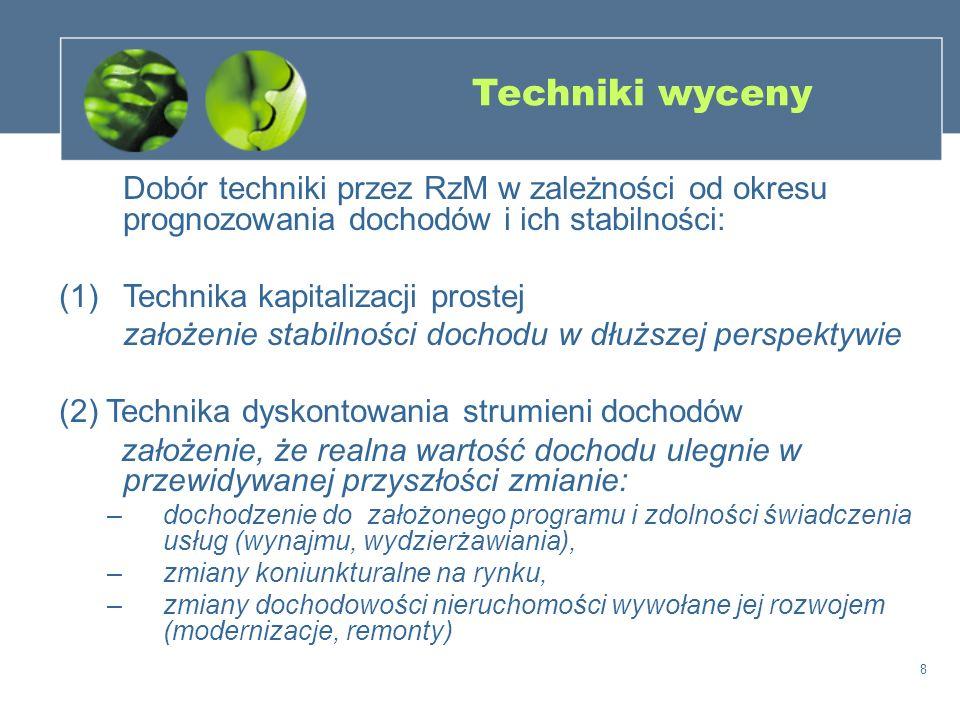 8 Techniki wyceny Dobór techniki przez RzM w zależności od okresu prognozowania dochodów i ich stabilności: (1)Technika kapitalizacji prostej założeni