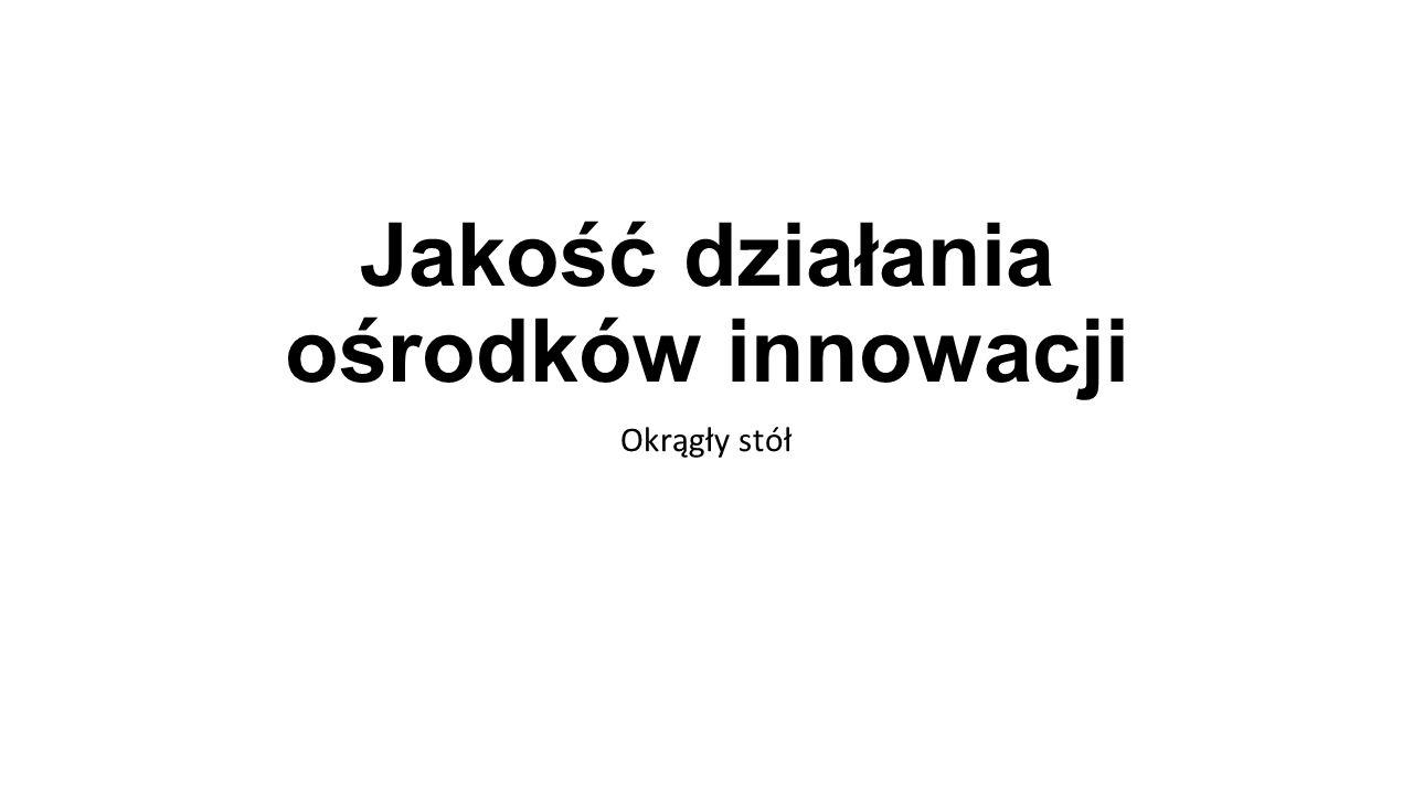 Jakość działania ośrodków innowacji Okrągły stół
