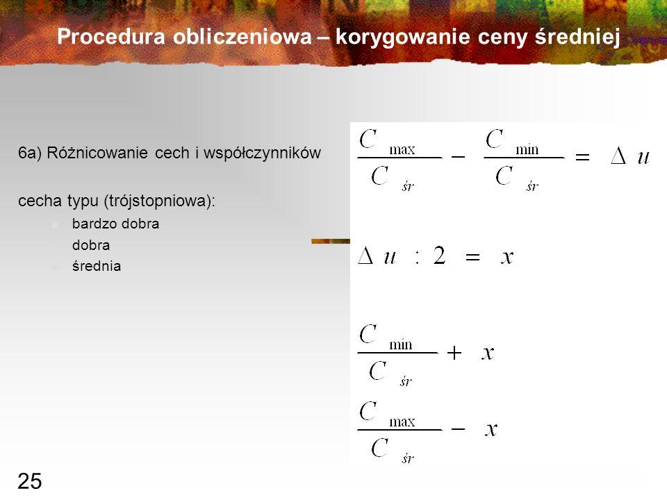 25 Procedura obliczeniowa – korygowanie ceny średniej 6a) Różnicowanie cech i współczynników cecha typu (trójstopniowa): bardzo dobra dobra średnia