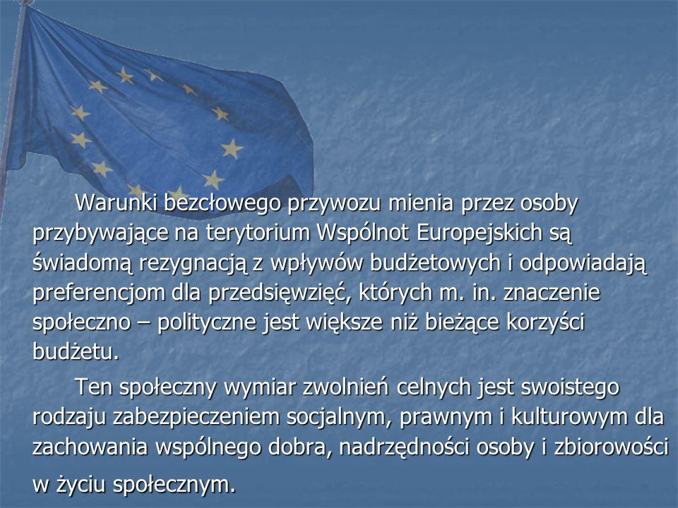 Warunki bezcłowego przywozu mienia przez osoby przybywające na terytorium Wspólnot Europejskich są świadomą rezygnacją z wpływów budżetowych i odpowiadają preferencjom dla przedsięwzięć, których m.