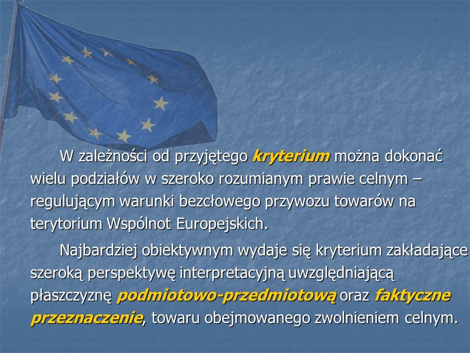 W zależności od przyjętego kryterium można dokonać wielu podziałów w szeroko rozumianym prawie celnym – regulującym warunki bezcłowego przywozu towarów na terytorium Wspólnot Europejskich.
