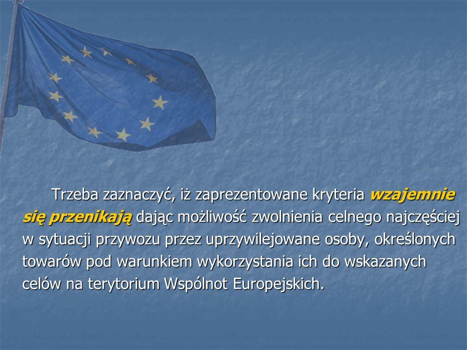 Trzeba zaznaczyć, iż zaprezentowane kryteria wzajemnie się przenikają dając możliwość zwolnienia celnego najczęściej w sytuacji przywozu przez uprzywilejowane osoby, określonych towarów pod warunkiem wykorzystania ich do wskazanych celów na terytorium Wspólnot Europejskich.