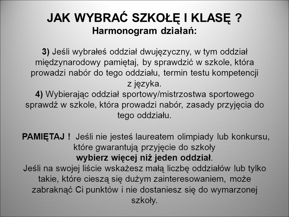 JAK WYBRAĆ SZKOŁĘ I KLASĘ ? Harmonogram działań: 3) Jeśli wybrałeś oddział dwujęzyczny, w tym oddział międzynarodowy pamiętaj, by sprawdzić w szkole,