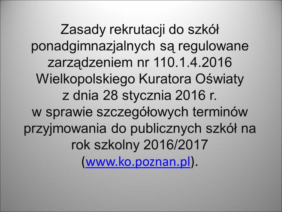 Zasady rekrutacji do szkół ponadgimnazjalnych są regulowane zarządzeniem nr 110.1.4.2016 Wielkopolskiego Kuratora Oświaty z dnia 28 stycznia 2016 r. w