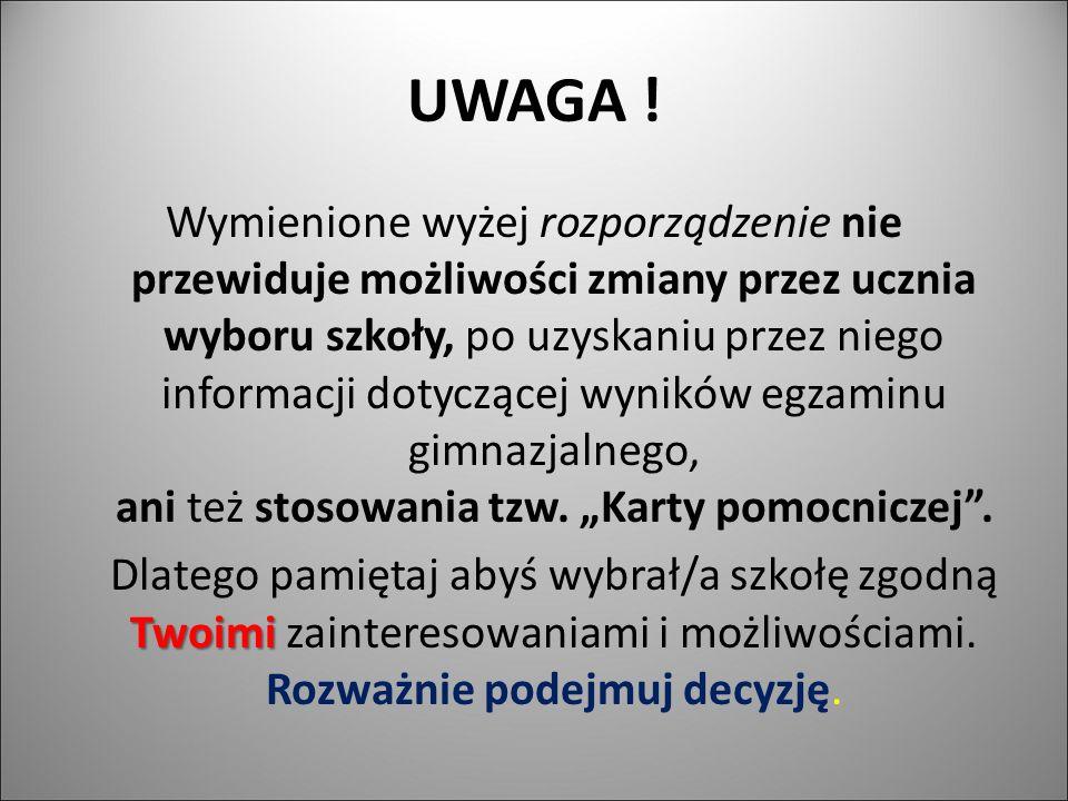 UWAGA ! Wymienione wyżej rozporządzenie nie przewiduje możliwości zmiany przez ucznia wyboru szkoły, po uzyskaniu przez niego informacji dotyczącej wy