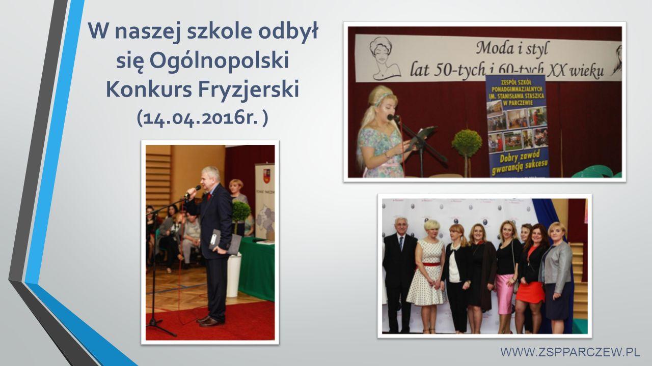W naszej szkole odbył się Ogólnopolski Konkurs Fryzjerski (14.04.2016r. ) WWW.ZSPPARCZEW.PL
