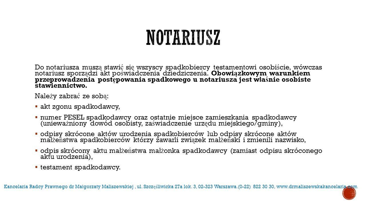 Do notariusza musz ą stawi ć si ę wszyscy spadkobiercy testamentowi osobi ś cie, wówczas notariusz sporz ą dzi akt po ś wiadczenia dziedziczenia. Obow