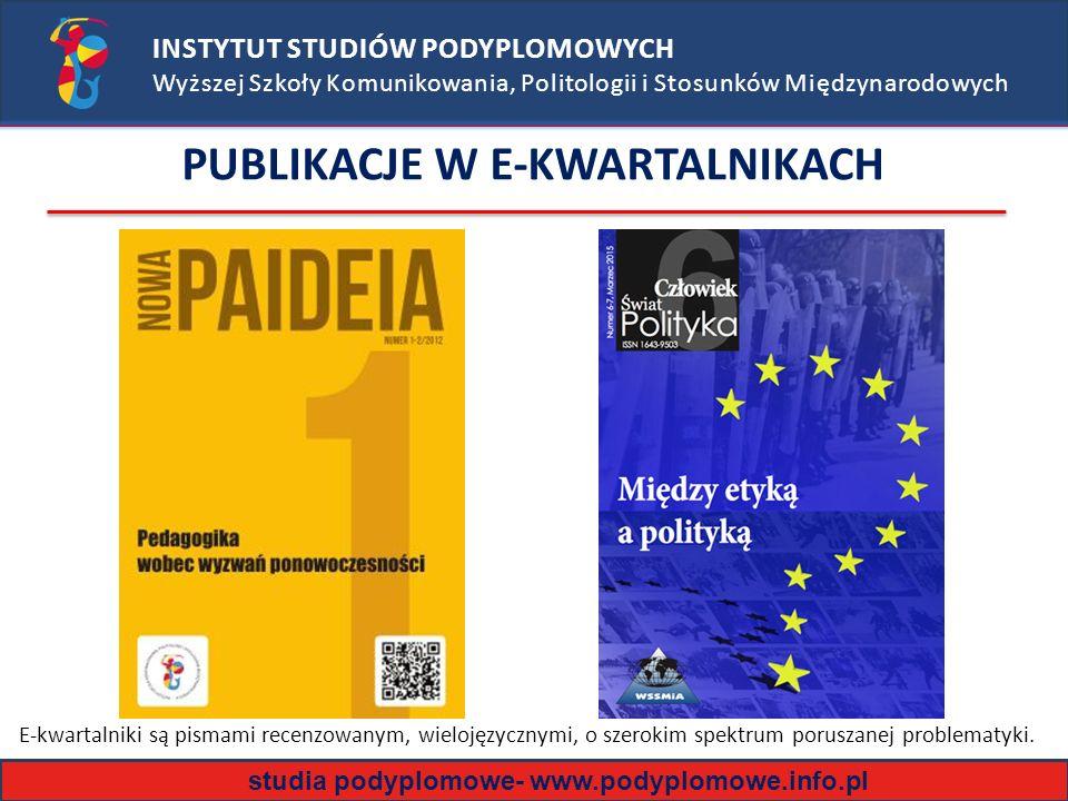 PUBLIKACJE W E-KWARTALNIKACH INSTYTUT STUDIÓW PODYPLOMOWYCH Wyższej Szkoły Komunikowania, Politologii i Stosunków Międzynarodowych E-kwartalniki są pismami recenzowanym, wielojęzycznymi, o szerokim spektrum poruszanej problematyki.