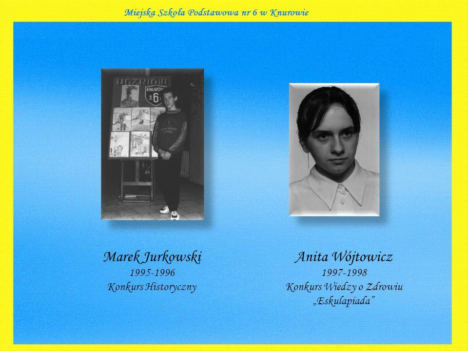 """Marek Jurkowski 1995-1996 Konkurs Historyczny Anita Wójtowicz 1997-1998 Konkurs Wiedzy o Zdrowiu """"Eskulapiada"""""""