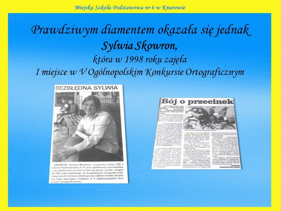 Prawdziwym diamentem okazała się jednak Sylwia Skowron, która w 1998 roku zajęła I miejsce w V Ogólnopolskim Konkursie Ortograficznym