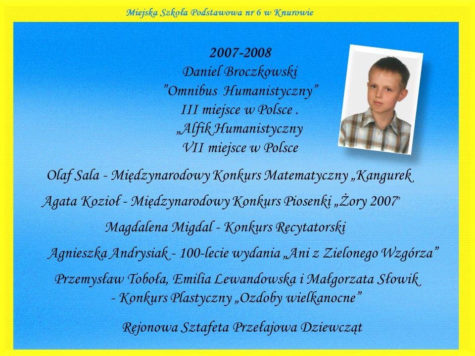 """2007-2008 Daniel Broczkowski """"Omnibus Humanistyczny"""" III miejsce w Polsce. """"Alfik Humanistyczny VII miejsce w Polsce Magdalena Migdal - Konkurs Recyta"""