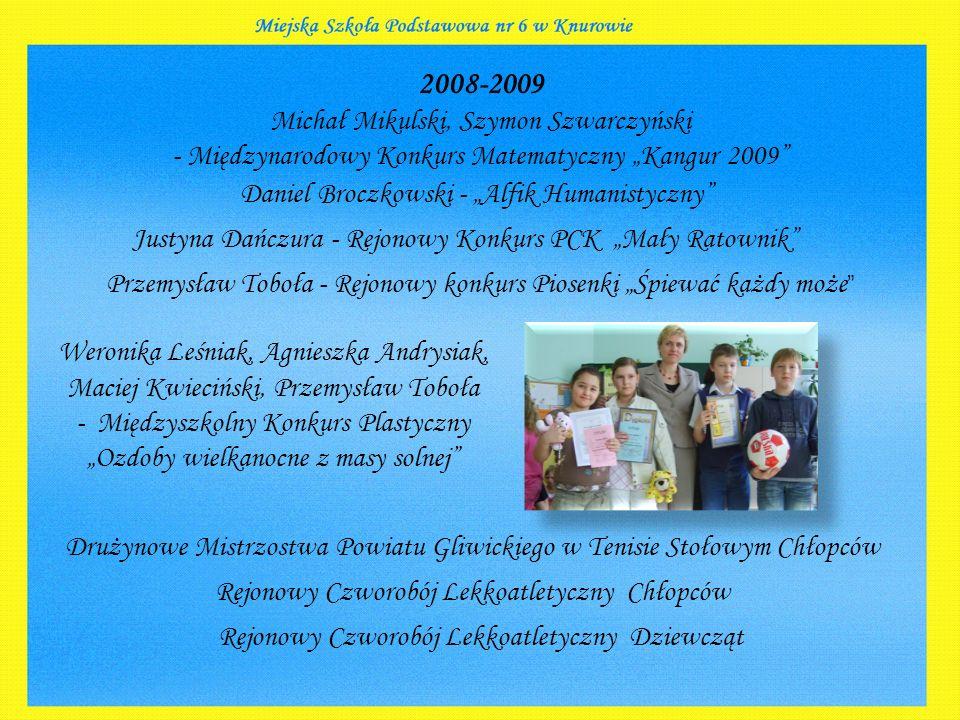 """2008-2009 Michał Mikulski, Szymon Szwarczyński - Międzynarodowy Konkurs Matematyczny """"Kangur 2009"""" Justyna Dańczura - Rejonowy Konkurs PCK """"Mały Ratow"""