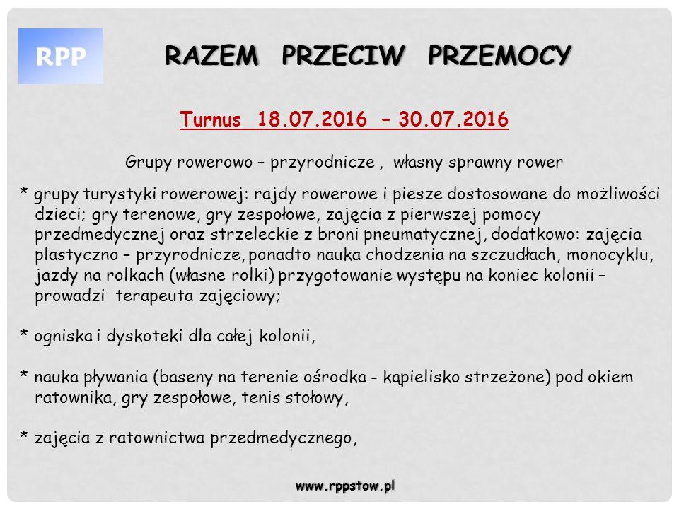 www.rppstow.pl Turnus 18.07.2016 – 30.07.2016 Grupy rowerowo – przyrodnicze, własny sprawny rower * grupy turystyki rowerowej: rajdy rowerowe i piesze