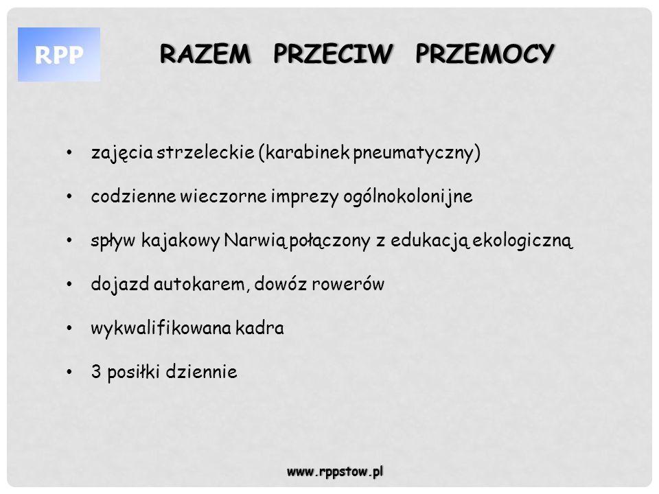 RAZEM PRZECIW PRZEMOCYRAZEM PRZECIW PRZEMOCY www.rppstow.pl zajęcia strzeleckie (karabinek pneumatyczny) codzienne wieczorne imprezy ogólnokolonijne s