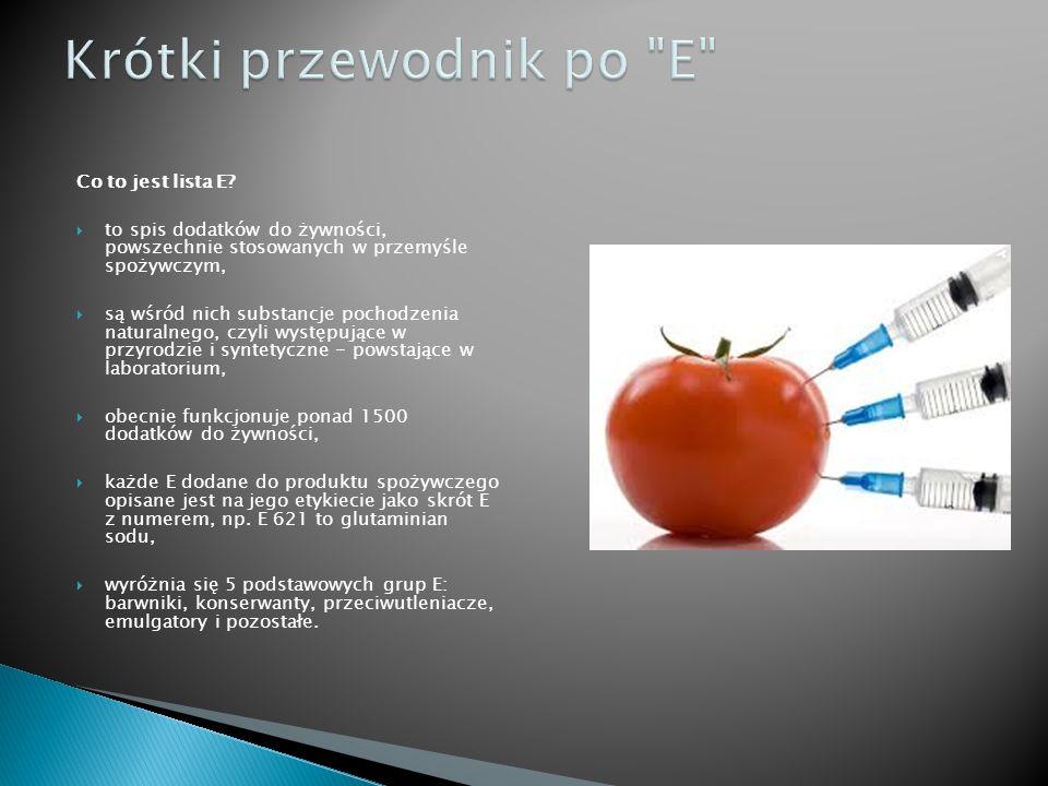 Źródło: www.dziecisawazne.pl www.eioba.pl www.ulicaekologiczna.pl http://zdrowo.info.pl/ Rozporządzenie Ministra Zdrowia z dnia 22 listopada 2010 w sprawie dozwolonych substancji dodatkowych Dz.