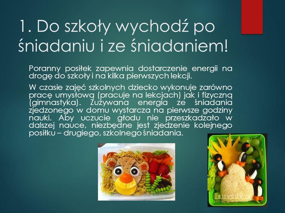 1. Do szkoły wychodź po śniadaniu i ze śniadaniem! Poranny posiłek zapewnia dostarczenie energii na drogę do szkoły i na kilka pierwszych lekcji. W cz