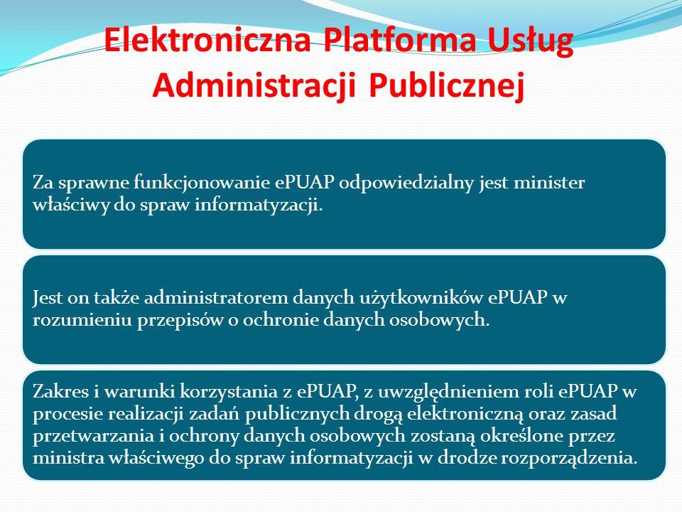 Elektroniczna Platforma Usług Administracji Publicznej Głównym celem ePUAP jest stworzenie jednolitego, bezpiecznego i w pełni zgodnego z obowiązującym prawem elektronicznego kanału udostępniania usług publicznych przez administrację publiczną dla obywateli, przedsiębiorców i administracji publicznej.
