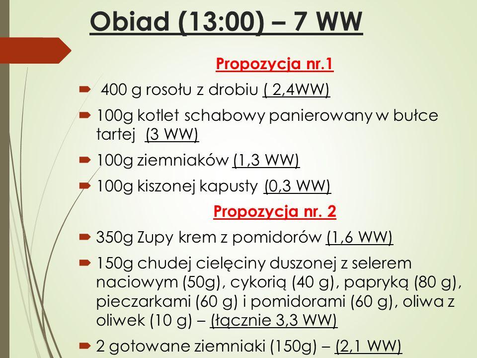 Obiad (13:00) – 7 WW Propozycja nr.1  400 g rosołu z drobiu ( 2,4WW)  100g kotlet schabowy panierowany w bułce tartej (3 WW)  100g ziemniaków (1,3