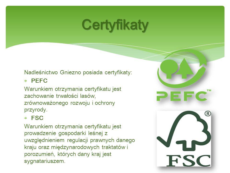 Nadleśnictwo Gniezno posiada certyfikaty:  PEFC Warunkiem otrzymania certyfikatu jest zachowanie trwałości lasów, zrównoważonego rozwoju i ochrony przyrody.