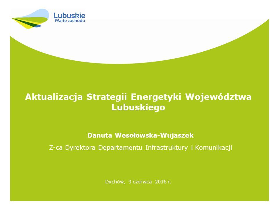 Aktualizacja Strategii Energetyki Województwa Lubuskiego Dychów, 3 czerwca 2016 r.