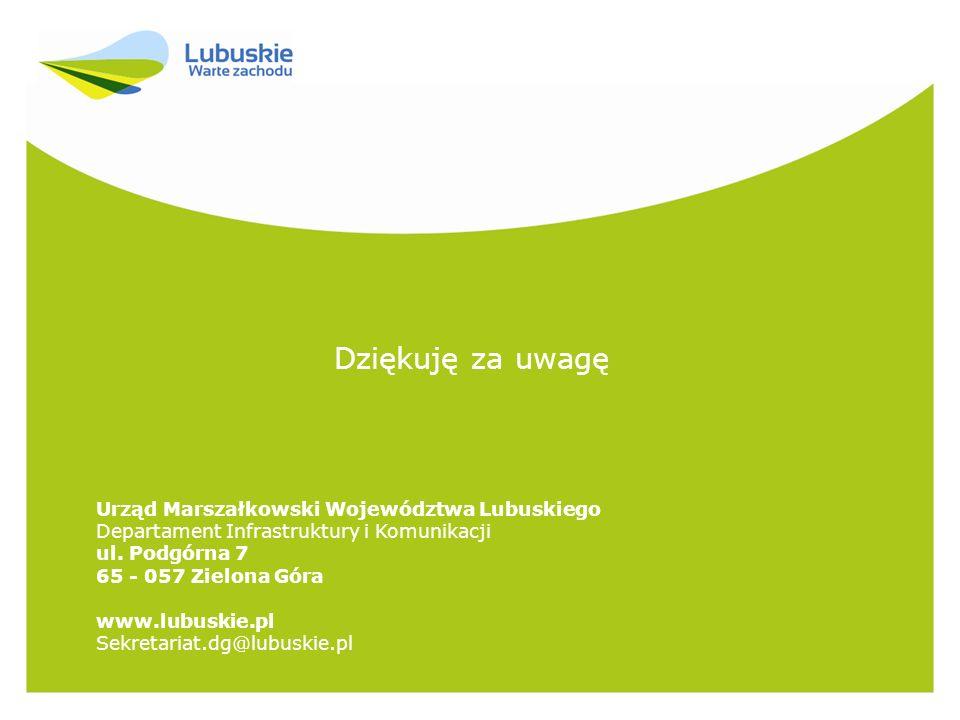 Dziękuję za uwagę Urząd Marszałkowski Województwa Lubuskiego Departament Infrastruktury i Komunikacji ul.