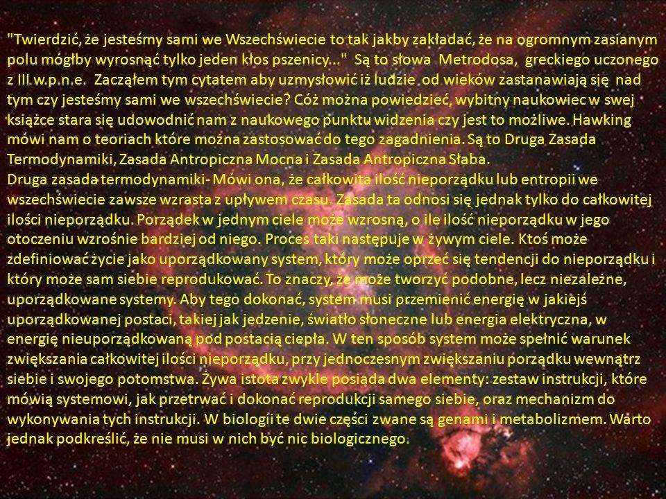 Twierdzić, że jesteśmy sami we Wszechświecie to tak jakby zakładać, że na ogromnym zasianym polu mógłby wyrosnąć tylko jeden kłos pszenicy... Są to słowa Metrodosa, greckiego uczonego z III w.p.n.e.