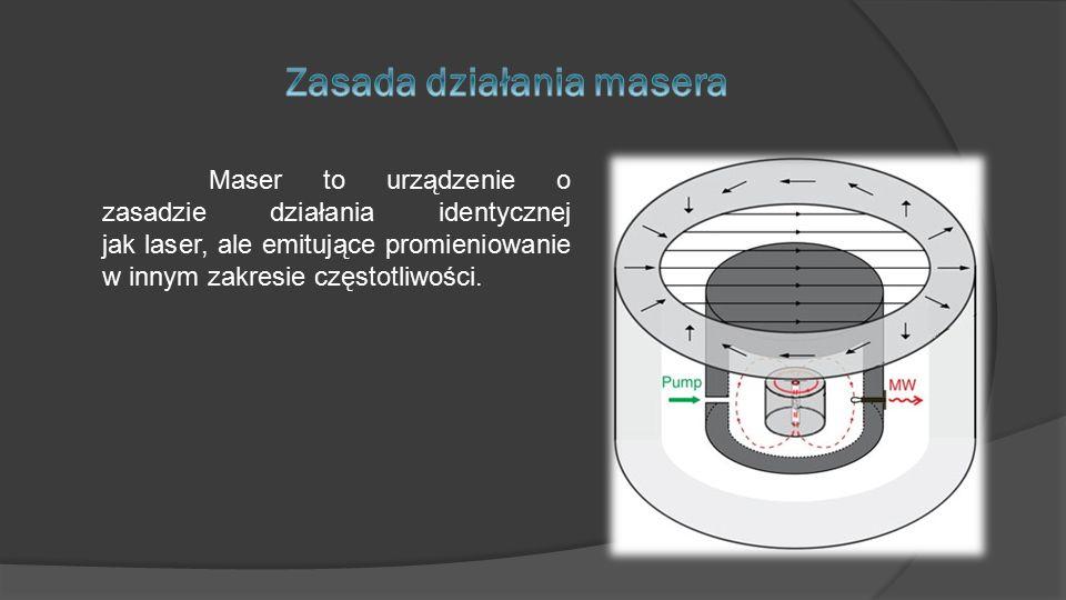 Maser to urządzenie o zasadzie działania identycznej jak laser, ale emitujące promieniowanie w innym zakresie częstotliwości.