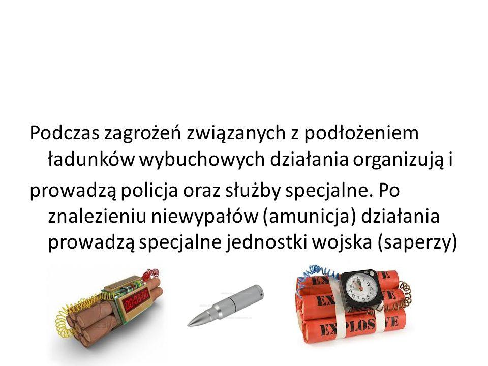 Podczas zagrożeń związanych z podłożeniem ładunków wybuchowych działania organizują i prowadzą policja oraz służby specjalne.