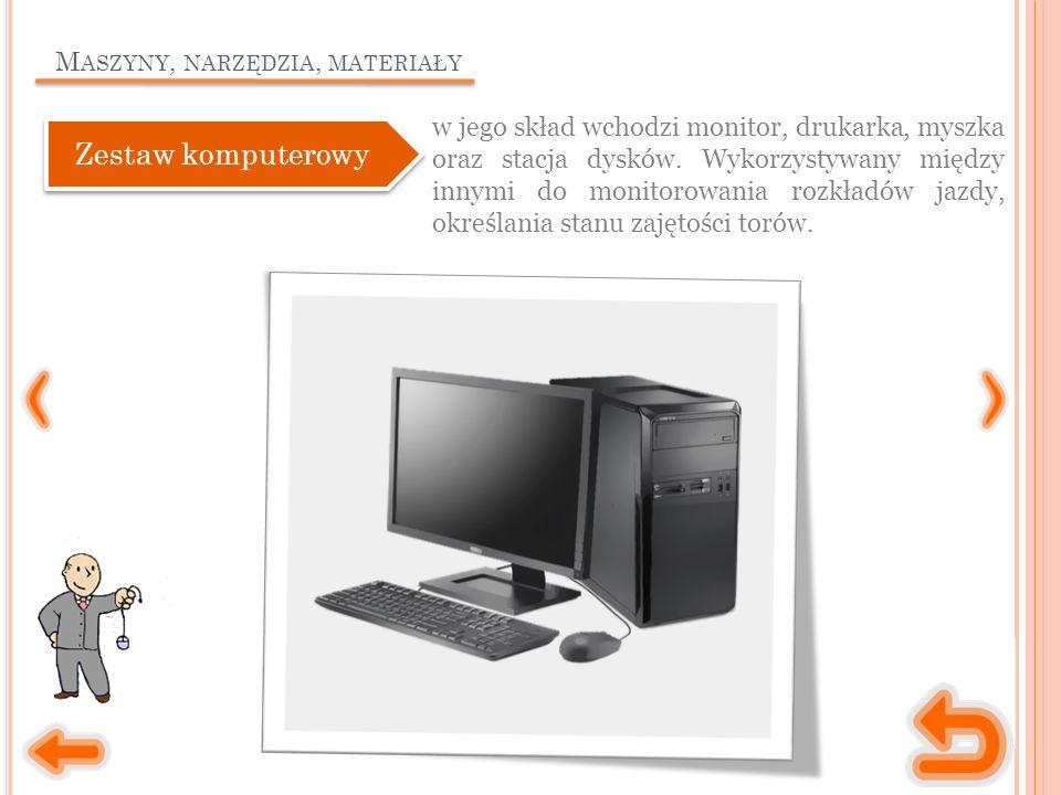 M ASZYNY, NARZĘDZIA, MATERIAŁY w jego skład wchodzi monitor, drukarka, myszka oraz stacja dysków. Wykorzystywany między innymi do monitorowania rozkła