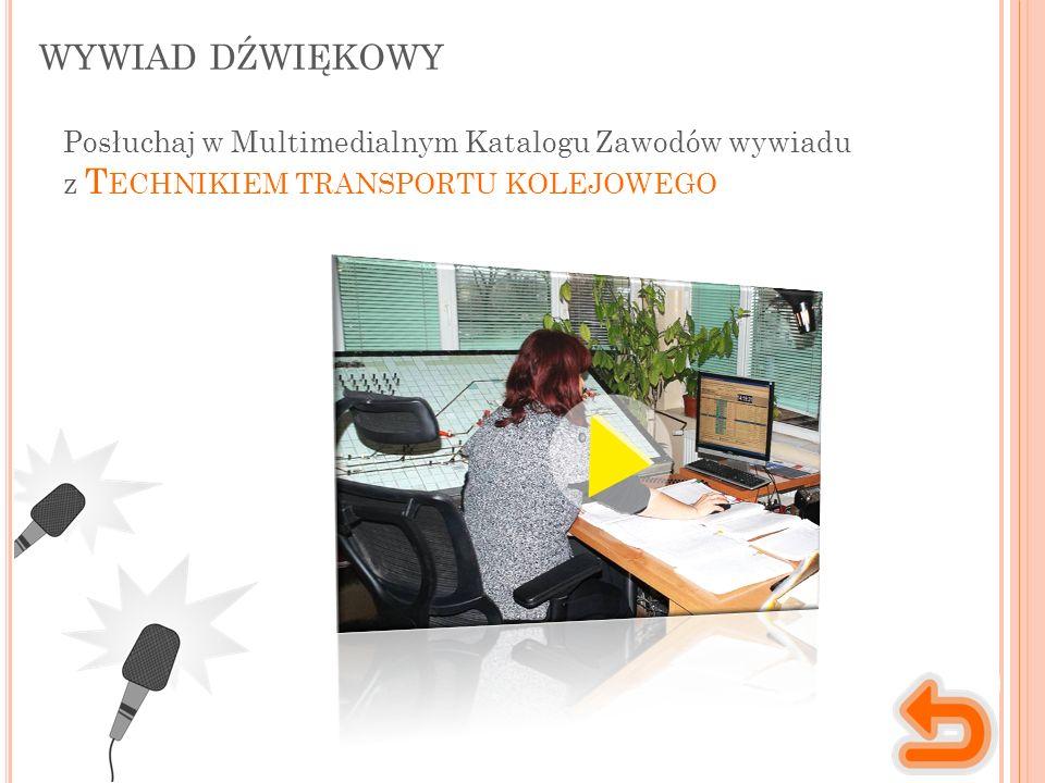 WYWIAD DŹWIĘKOWY Posłuchaj w Multimedialnym Katalogu Zawodów wywiadu z T ECHNIKIEM TRANSPORTU KOLEJOWEGO
