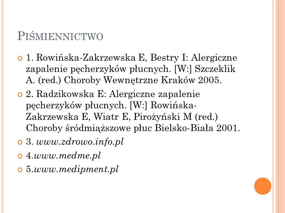 P IŚMIENNICTWO 1. Rowińska-Zakrzewska E, Bestry I: Alergiczne zapalenie pęcherzyków płucnych. [W:] Szczeklik A. (red.) Choroby Wewnętrzne Kraków 2005.