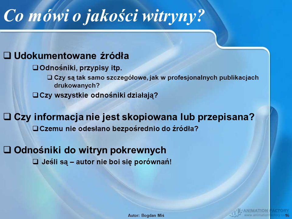 Autor: Bogdan Miś16 Co mówi o jakości witryny.  Udokumentowane źródła  Odnośniki, przypisy itp.