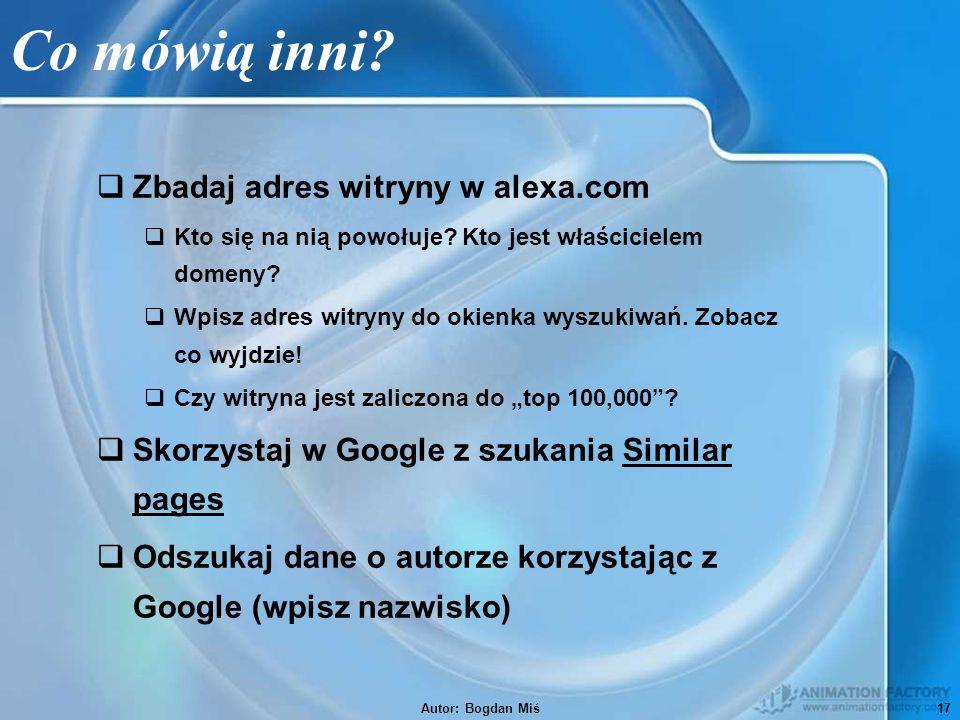Autor: Bogdan Miś17 Co mówią inni.  Zbadaj adres witryny w alexa.com  Kto się na nią powołuje.