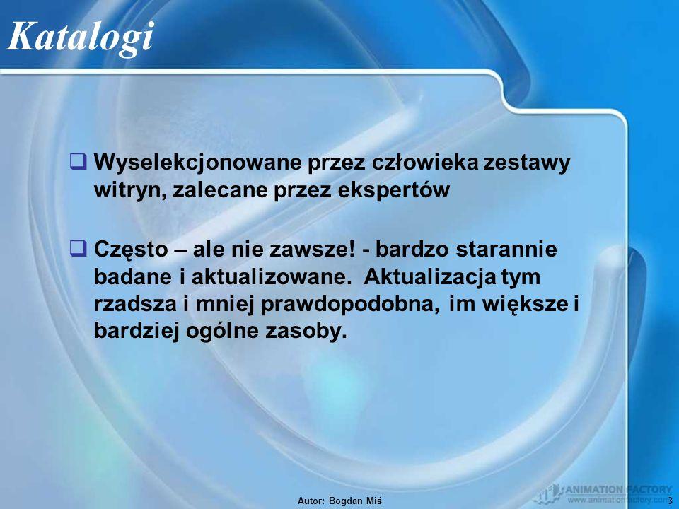 Autor: Bogdan Miś3 Katalogi  Wyselekcjonowane przez człowieka zestawy witryn, zalecane przez ekspertów  Często – ale nie zawsze.