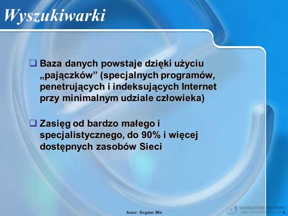 Autor: Bogdan Miś7 Metawyszukiwarki  Metawyszukiwarki dają jednoczesny dostęp do wielu (niekiedy: kilkudziesięciu) wyszukiwarek.