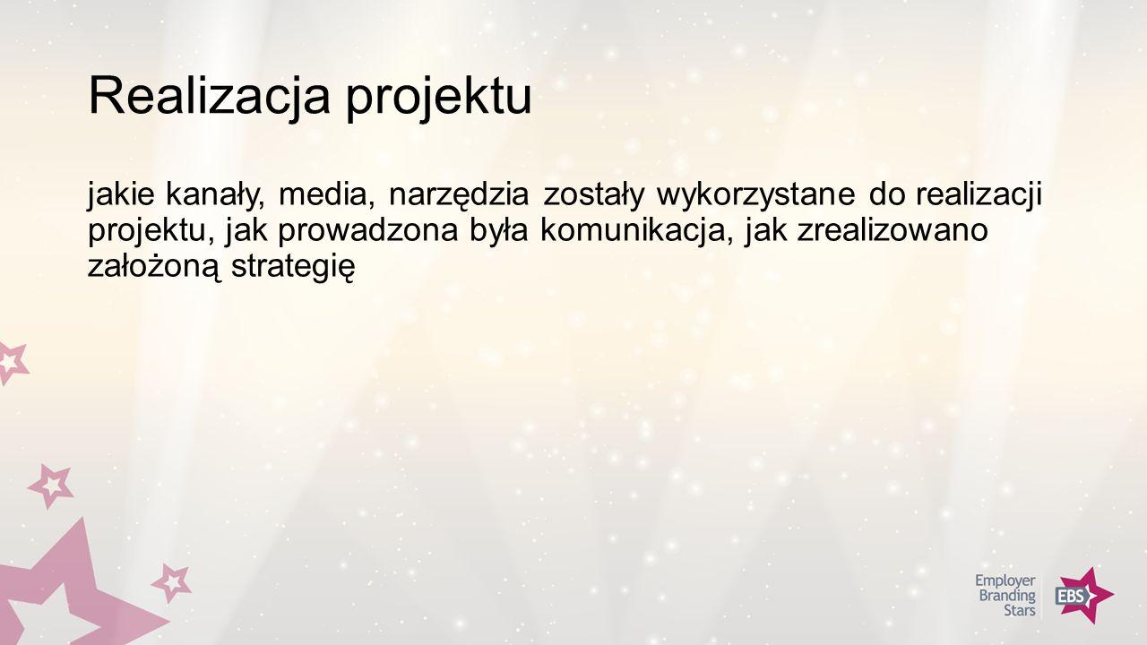 Realizacja projektu jakie kanały, media, narzędzia zostały wykorzystane do realizacji projektu, jak prowadzona była komunikacja, jak zrealizowano założoną strategię