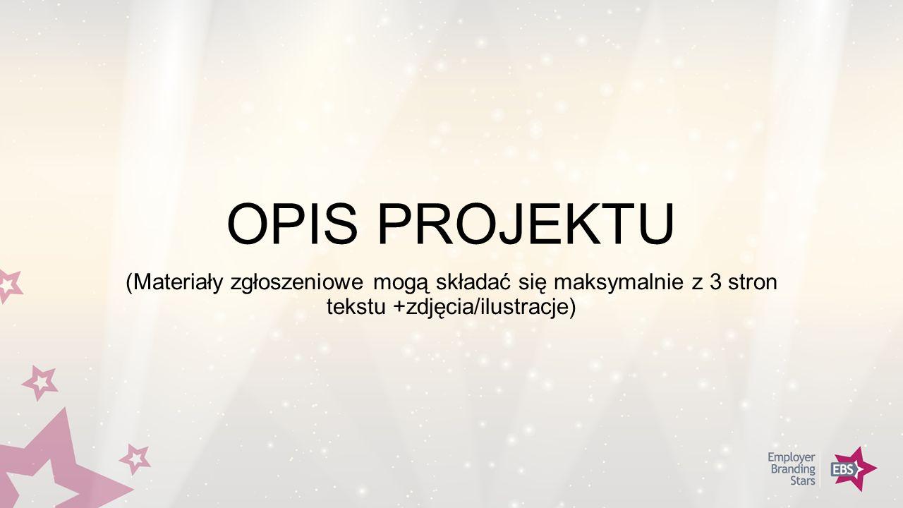OPIS PROJEKTU (Materiały zgłoszeniowe mogą składać się maksymalnie z 3 stron tekstu +zdjęcia/ilustracje)