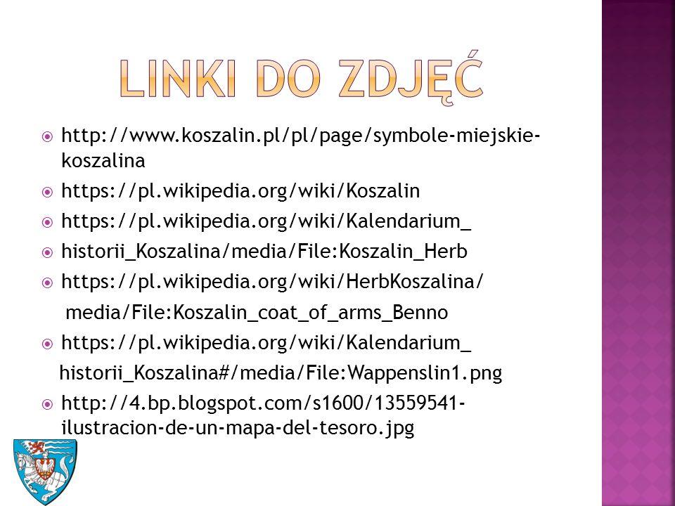  http://www.koszalin.pl/pl/page/symbole-miejskie- koszalina  https://pl.wikipedia.org/wiki/Koszalin  https://pl.wikipedia.org/wiki/Kalendarium_  historii_Koszalina/media/File:Koszalin_Herb  https://pl.wikipedia.org/wiki/HerbKoszalina/ media/File:Koszalin_coat_of_arms_Benno  https://pl.wikipedia.org/wiki/Kalendarium_ historii_Koszalina#/media/File:Wappenslin1.png  http://4.bp.blogspot.com/s1600/13559541- ilustracion-de-un-mapa-del-tesoro.jpg