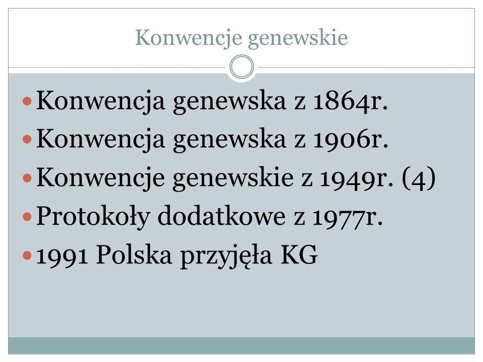 Konwencje genewskie Konwencja genewska z 1864r. Konwencja genewska z 1906r. Konwencje genewskie z 1949r. (4) Protokoły dodatkowe z 1977r. 1991 Polska