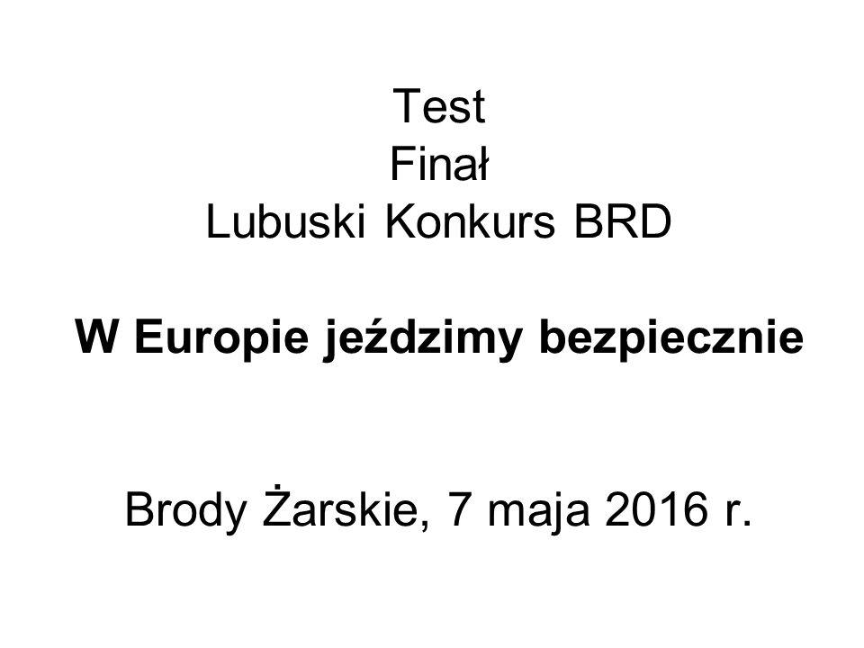 Test Finał Lubuski Konkurs BRD W Europie jeździmy bezpiecznie Brody Żarskie, 7 maja 2016 r.