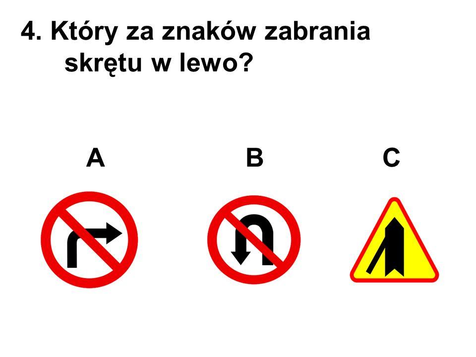 4. Który za znaków zabrania skrętu w lewo? A B C