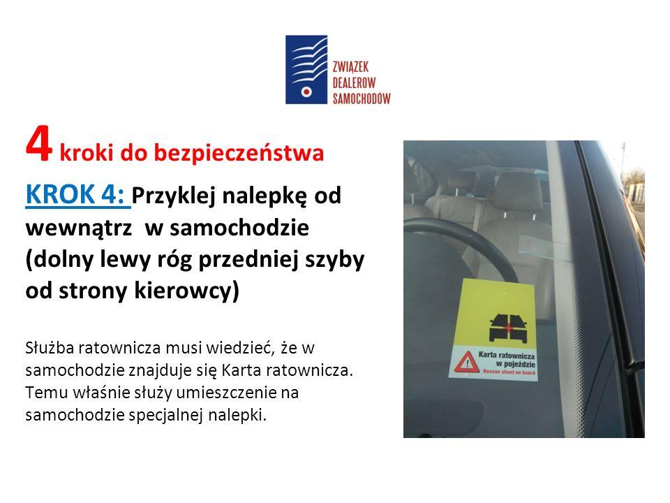 4 kroki do bezpieczeństwa KROK 4: Przyklej nalepkę od wewnątrz w samochodzie (dolny lewy róg przedniej szyby od strony kierowcy) Służba ratownicza musi wiedzieć, że w samochodzie znajduje się Karta ratownicza.