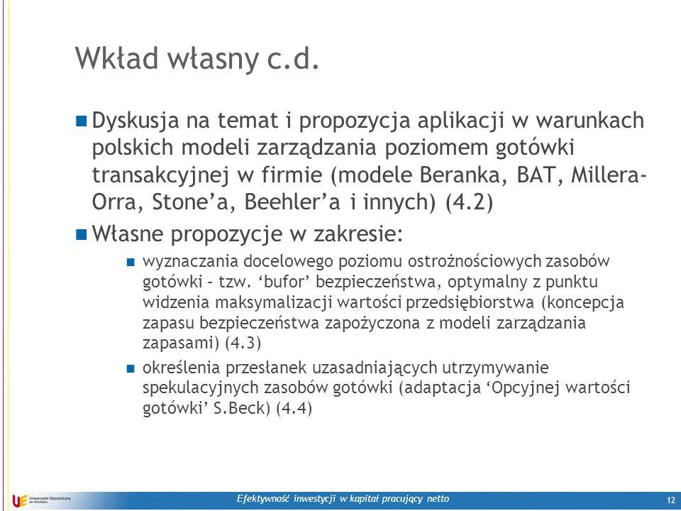 E fektywność inwestycji w kapitał pracujący netto 12 Wkład własny c.d. Dyskusja na temat i propozycja aplikacji w warunkach polskich modeli zarządzani