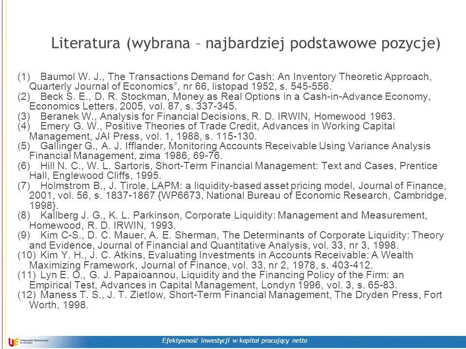 E fektywność inwestycji w kapitał pracujący netto Literatura (wybrana – najbardziej podstawowe pozycje) (1)Baumol W. J., The Transactions Demand for C