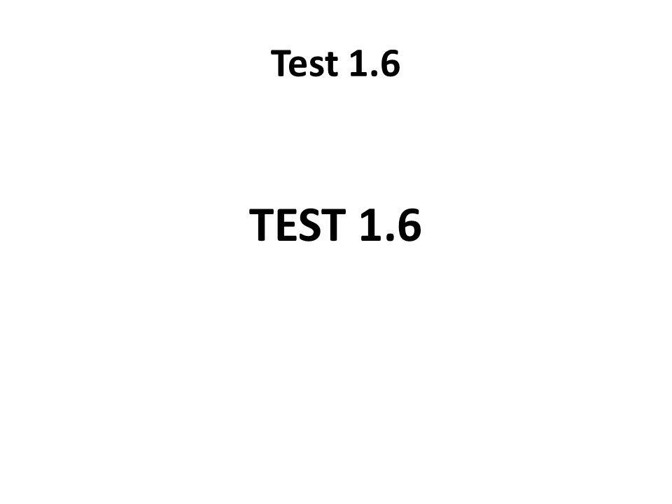 Test 1.6 TEST 1.6